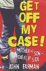 Get Off My Case!: Mother vs.Son -The Flip Side by John Farman (Paperback, 2003)