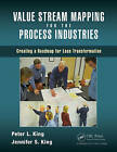 Value Stream Mapping for the Process Industries: Creating a Roadmap for Lean Transformation by Peter L. King, Jennifer S. King (Paperback, 2015)
