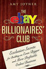 The eBay Billionaires Club: Exclusive Secrets for Building an Even Bigger and More Profitable Online Business by Amy Joyner (Hardback, 2007)