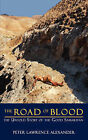 The Road of Blood: The Untold Story of the Good Samaritan by Peter Lawrence Alexander (Paperback / softback, 2008)