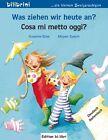 Was ziehen wir heute an? Kinderbuch Deutsch-Italienisch von Susanne Böse (2011, Kunststoffeinband)