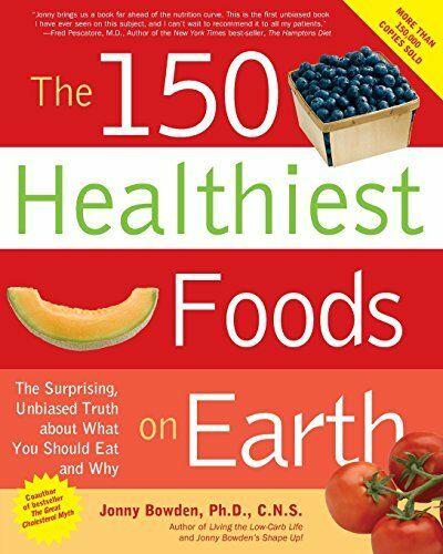 1 of 1 - The 150 Healthiest Foods on Earth: The Surprising, U..., Jonny Bowden 1592332285