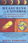Measuring the Universe: The Historical Quest to Quantify Space by Kitty Ferguson (Paperback, 2000)