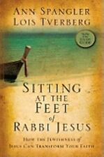 Sitting at the Feet of Rabbi Jesus : How the Jewishness of Jesus Can Transform Your Faith (2018, Paperback, Unabridged)