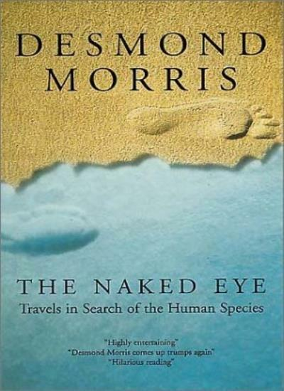 The Naked Eye: Travels in Search of the Human Species By Desmond Morris
