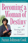Becoming a Woman of Destiny: Turning Life's Trials Into Triumphs! by Dr Suzan Johnson Cook (Hardback, 2010)