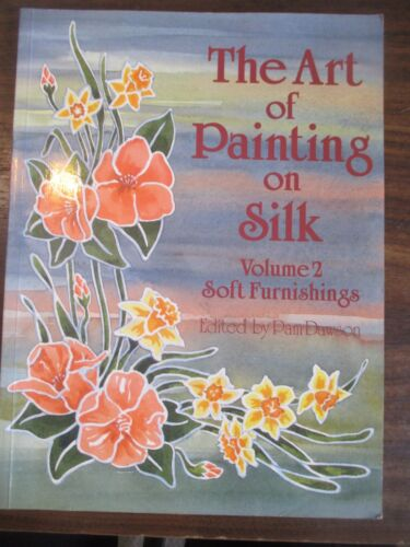 1 of 1 - The Art of Painting on Silk   Vol 2   Soft Furnishings  Pam Dawson 1988
