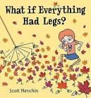 What If Everything Had Legs? by Scott Menchin (Hardback, 2011)