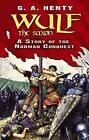 Wulf the Saxon: A Story of the Norman Conquest by G. A. Henty (Paperback, 2010)