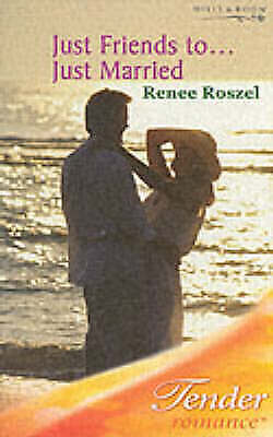 Roszel, Renee, Just Friends To . . . Just Married (Mills & Boon Romance) (Tender