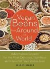 Vegan Beans from Around the World: 100 Adventurous Recipes for the Most Delicious, Nutritious, and Flavorful Bean Dishes Ever by Kelsey Kinser (Paperback, 2014)