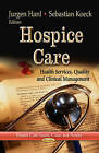 Hospice Care: Health Services, Quality and Clinical Management by Nova Science Publishers Inc (Paperback, 2013)