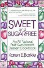 Sweet and Sugarfree: An All-Natural, Fruit-Sweetened Dessert Cookbook by Karen E. Barkie (Paperback, 1982)