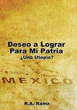 Deseo a Lograr para Mi Patria : ¿una Utopía? by R. A. Ramz (2011, Hardcover)