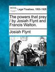 The Powers That Prey / By Josiah Flynt and Francis Walton. by Josiah Flynt (Paperback / softback, 2010)