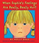 When Sophie's Feelings Are Really, Really Hurt by Molly Bang (Hardback, 2015)