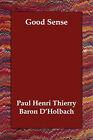 Good Sense by Paul Henri Thierry Baron D'Holbach (Paperback / softback, 2007)