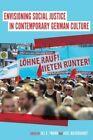 Envisioning Social Justice in Contemporary German Culture by Jill E. Twark, Axel Hildebrandt (Hardback, 2015)