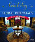 Floral Diplomacy: At the White House by Laura Dowling (Hardback, 2017)