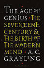 The Age of Genius: The Seventeenth Century and the Birth of the Modern Mind by A. C. Grayling (Hardback, 2016)