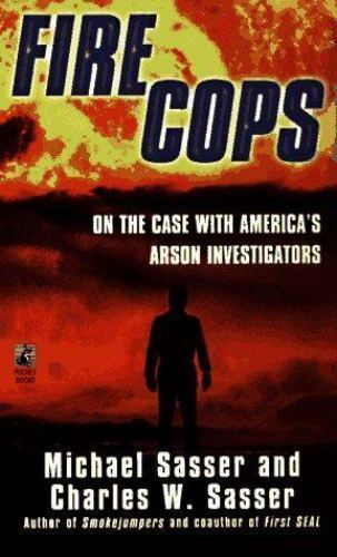 Fire Cops: On the Case with  America's Arson Investigators by Sasser, Michael ,