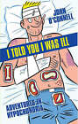 I Told You I Was Ill by John O'Connell (Paperback, 2006)