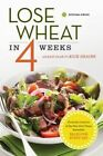 Lose Wheat in 4 Weeks: An Easy Plan to Kick Grains by Sonoma Press (Paperback / softback, 2015)