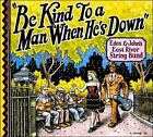 Be Kind To A Man When He's Down [Digipak] by Eden & John's East River String Band (CD, Jun-2011, East River Records)