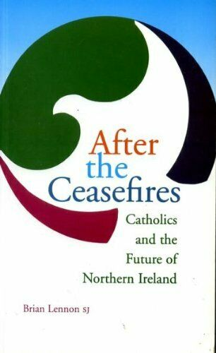 After the Ceasefires: Catholics and the Future of ... by Lennon, Brian Paperback
