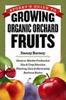 Storey's Guide to Growing Organic Orchard Fruits for Market: Site and Crop Selection, Planting, Care and Harvesting, Business Basics by Danny Barney (Paperback, 2013)
