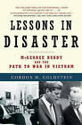 Lessons in Disaster: McGeorge Bundy and the Path to War in Vietnam by Gordon M. Goldstein (Paperback, 2009)