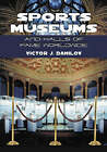 Sports Museums and Halls of Fame Worldwide by Victor J. Danilov (Paperback, 2005)