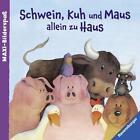 Schwein, Kuh und Maus allein zu Haus von Constanze Schargan (2015, Taschenbuch)