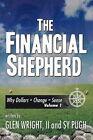 The Financial Shepherd Why Dollars Change Sense by Wright II SY Pugh Glen