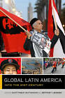 Global Latin America: Into the Twenty-First Century by University of California Press (Paperback, 2016)