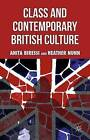 Class and Contemporary British Culture: 2013 by Anita Biressi, Heather Nunn (Paperback, 2013)