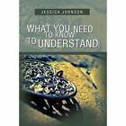 What You Need to Know to Understand by Jessica Johnson (Hardback, 2012)
