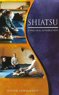 1 of 1 - NEW Shiatsu: A Practical Introduction by Oliver Cowmeadow