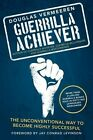 Guerrilla Achiever: The Unconventional Way to Become Highly Successful by Douglas Vermeeren (Paperback / softback, 2014)