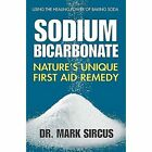 Sodium Bicarbonate: Nature's Unique First Aid Remedy by Dr Mark Sircus (Paperback, 2014)