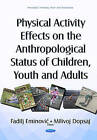 Physical Activity Effects on the Anthropological Status of Children, Youth & Adults by Nova Science Publishers Inc (Hardback, 2016)