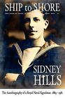 Ship to Shore: The Autobiography of a Royal Naval Signalman 1889-1981 by Sidney Hills (Paperback, 2009)