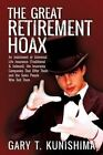 The Great Retirement Hoax: An Indictment of Universal Life Insurance (Traditional & Indexed), the Insurance Companies That Offer Them, and the Sa by Gary T Kunishima (Paperback / softback, 2014)