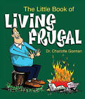 The Little Book of Living Frugal by Charlotte Gorman (Paperback / softback, 2010)