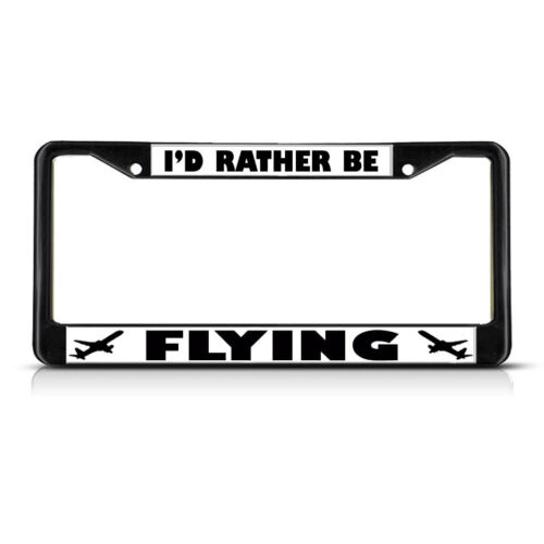 I/'D RATHER BE FLYING  Black Heavy Duty Metal License Plate Frame