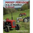 Massey-Ferguson 35 & 65 Models in Detail by Michael Thorne (Hardback, 2014)