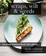 Scraps, Wilt and Weeds : Turning Wasted Food into Plenty by Mads Refslund and...