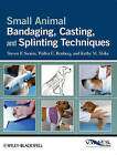 Small Animal Bandaging, Casting, and Splinting Techniques by Kathy M. Shike, Steven F. Swaim, Walter C. Renberg (Paperback, 2011)