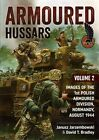 Armoured Hussars 2: Images of the 1st Polish Armoured Division, Normandy, August 1944 by Janusz Jarzembowski, David Bradley, Jan Jarzembowski (Paperback, 2015)
