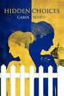 Hidden Choices by Carol White 9781450068987 Paperback 2010